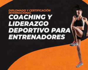 Diplomado y Certificación Coaching y Liderazgo para Entrenadores Deportivos